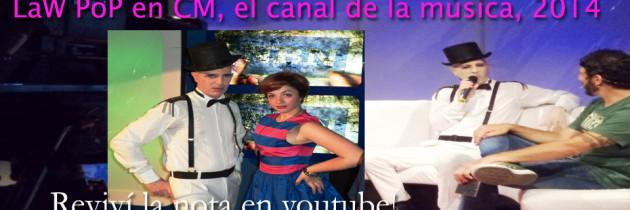 LaW PoP en CM, el canal de la música /enero 2014/
